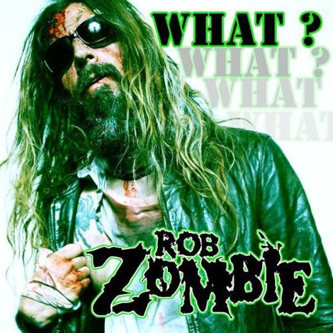 "Rob Zombie's First Single - ""What?"""