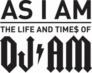 AS I AM: The Life and Time$ of DJ Am - available on Digital June 14th + Theatrical Tour Dates!
